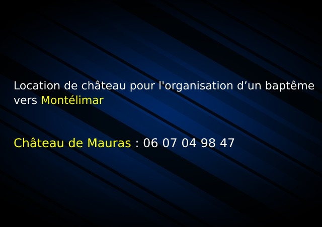Mauras_Location de château pour l'organisation d'un baptême vers Montélimar